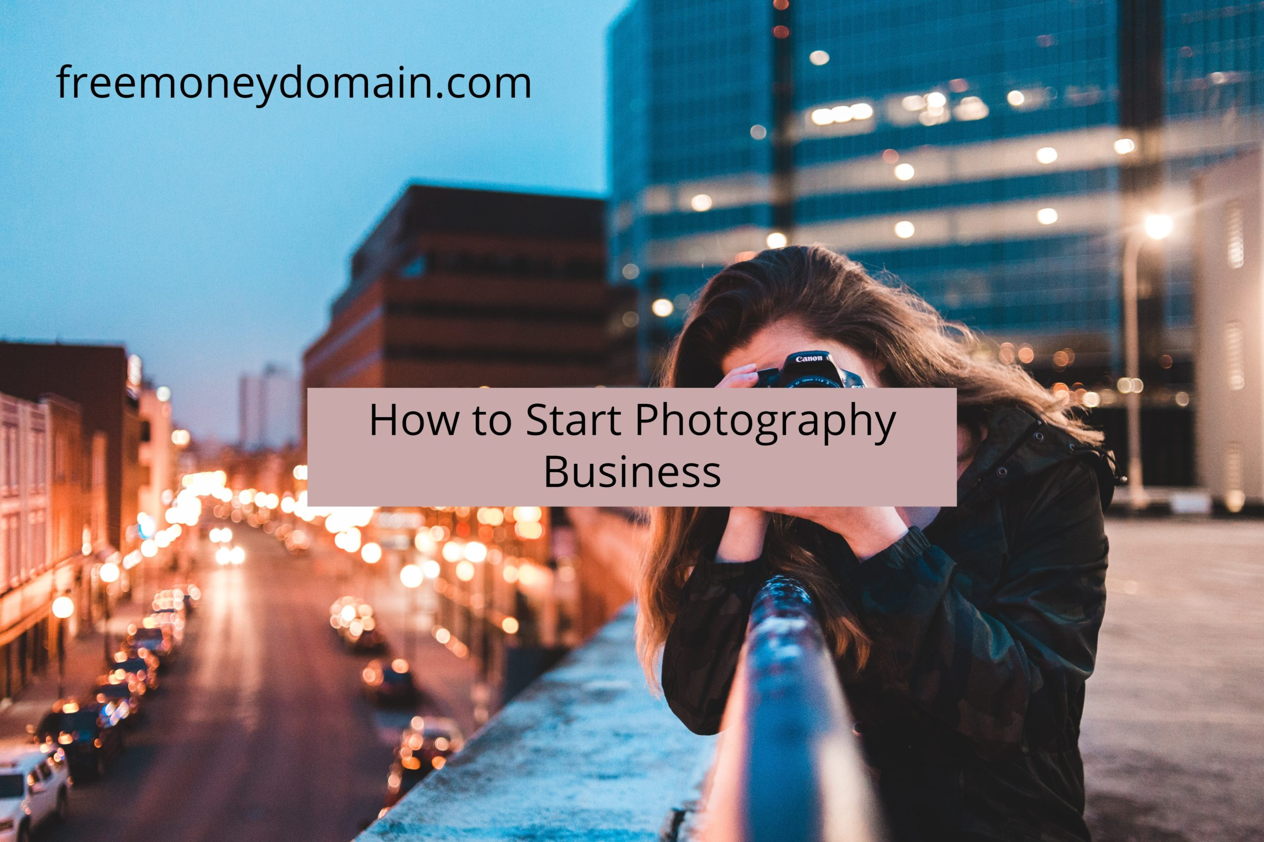 How to Start Photography Business in 2021