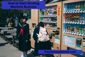 How to Start Vending Machine Business in 2021
