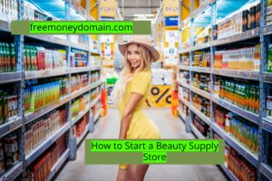 How to start a Beauty Supply Store in 2021