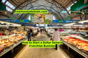 How to Start a Dollar General Franchise Business in 2021